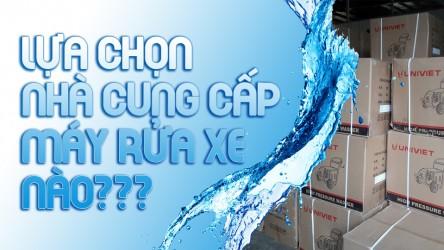 Lựa chọn nhà cung cấp máy rửa xe nào?