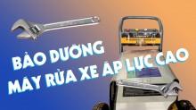 Hướng dẫn bảo dưỡng máy rửa xe cao áp